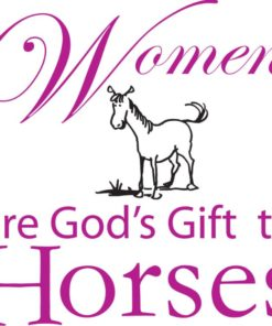 Women are God's Gift to Horses